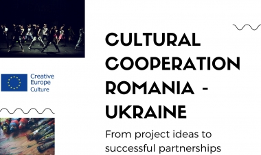 Cultural cooperation Romania - Ukraine. From project ideas to successful partnerships